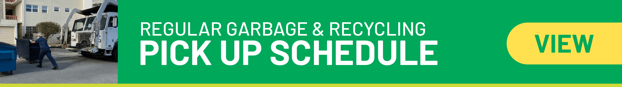 REGULAR GARBAGE & RECYCLING PICK UP SCHEDULE